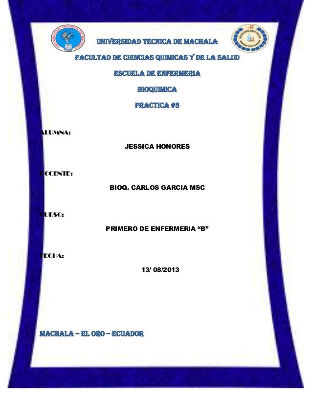 UNIVERSIDAD TECNICA DE MACHALA FACULTAD DE CIENCIAS QUIMICAS Y DE LA SALUD ESCUELA DE ENFERMERIA BIOQUIMICA PRACTICA #3 AL...