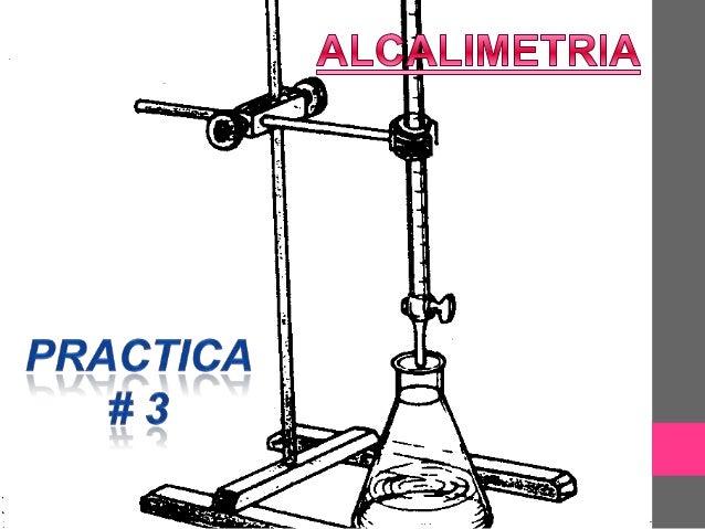 Objetivo Preparar soluciones alcalimétricas valoradas para aplicarlas en la determinación de sustancias ácidas.