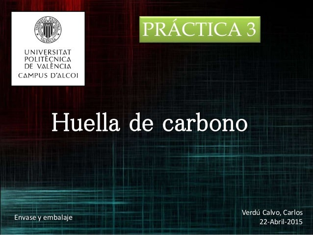 Huella de carbono PRÁCTICA 3 Verdú Calvo, Carlos 22-Abril-2015 Envase y embalaje
