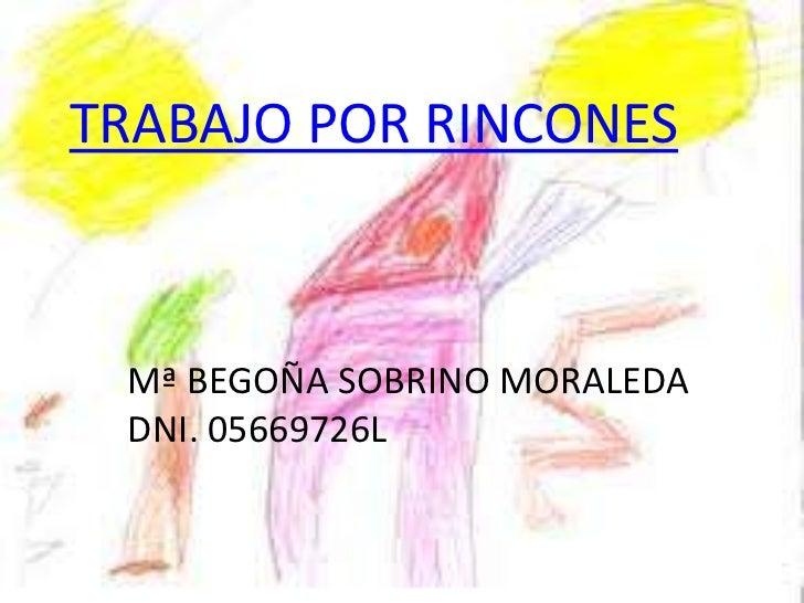 TRABAJO POR RINCONES Mª BEGOÑA SOBRINO MORALEDA DNI. 05669726L
