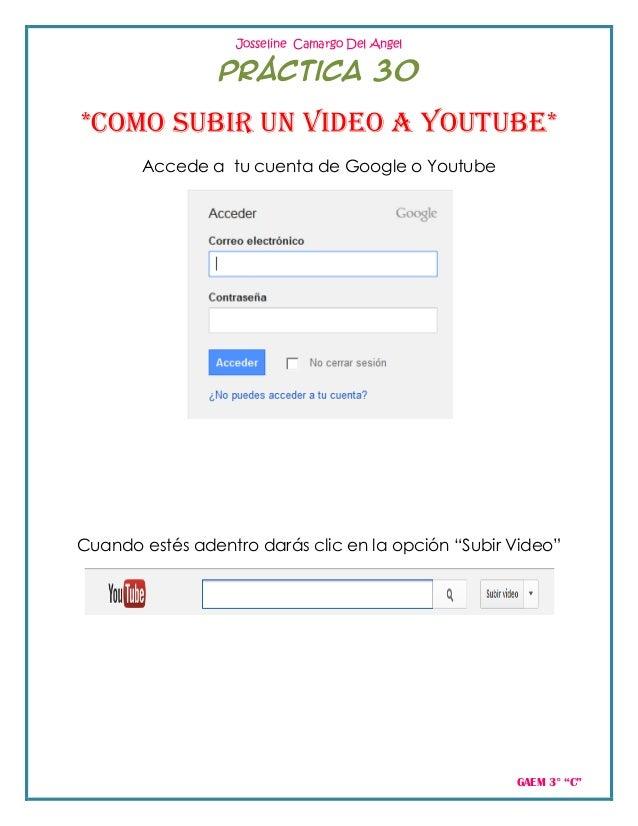 Josseline Camargo Del Angel                Práctica 30*Como subir un video a Youtube*       Accede a tu cuenta de Google o...