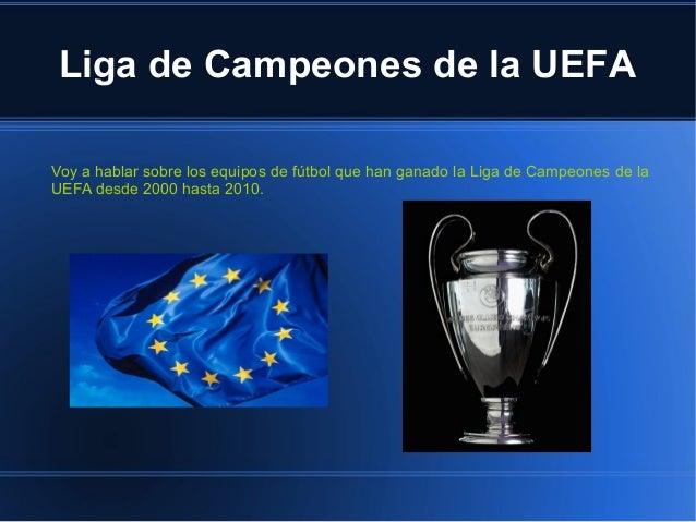 Liga de Campeones de la UEFAVoy a hablar sobre los equipos de fútbol que han ganado la Liga de Campeones de laUEFA desde 2...
