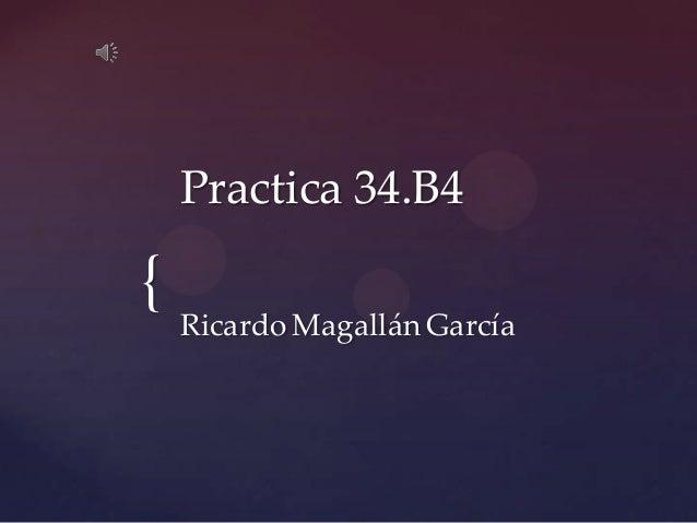 Practica 34.B4{    Ricardo Magallán García