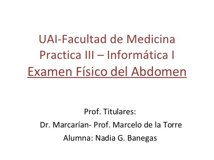 UAI-Facultad de Medicina Practica III – Informática I Examen Físico del Abdomen Prof. Titulares: Dr. Marcarían- Prof. Marc...
