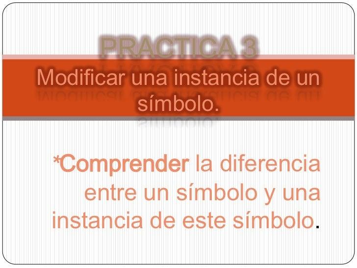PRACTICA 3Modificar una instancia de un           símbolo. *Comprender la diferencia    entre un símbolo y una instancia d...