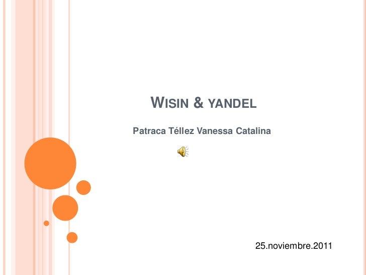 WISIN & YANDELPatraca Téllez Vanessa Catalina                           25.noviembre.2011