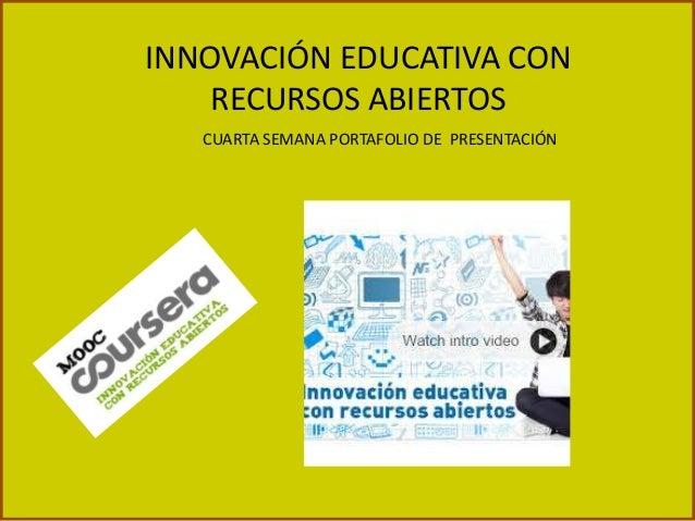 INNOVACIÓN EDUCATIVA CON RECURSOS ABIERTOS CUARTA SEMANA PORTAFOLIO DE PRESENTACIÓN