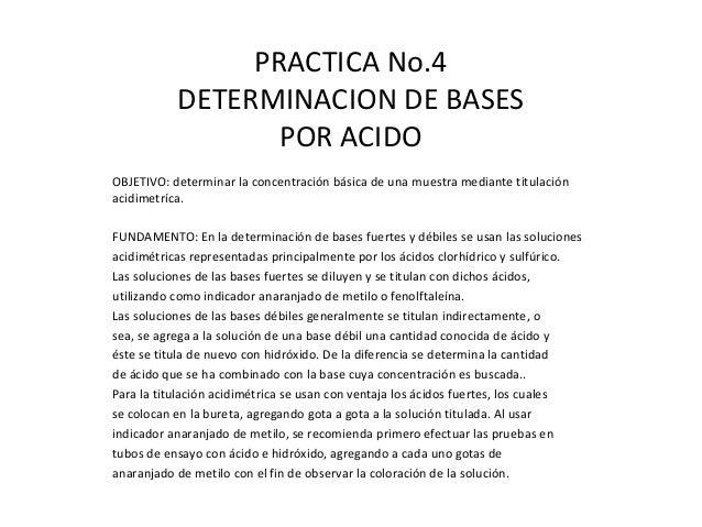 PRACTICA No.4 DETERMINACION DE BASES POR ACIDO OBJETIVO: determinar la concentración básica de una muestra mediante titula...