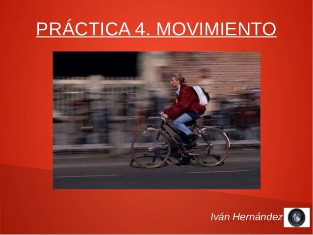 PRÁCTICA 4. MOVIMIENTO               Iván Hernández