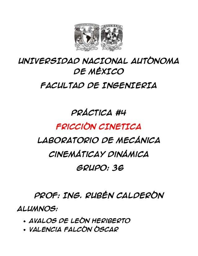 UNIVERSIDAD NACIONAL AUTÓNOMA DE MÉXICO FACULTAD DE INGENIERIA Práctica #4 Fricción CINETICA Laboratorio de Mecánica Cinem...