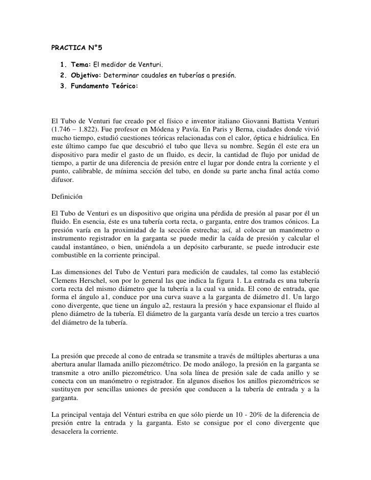 PRACTICA N°5<br />Tema: El medidor de Venturi.<br />Objetivo: Determinar caudales en tuberías a presión.<br />Fundamento T...