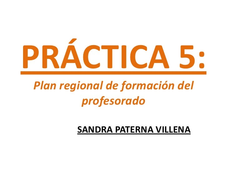 PRÁCTICA 5:Plan regional de formación del         profesorado        SANDRA PATERNA VILLENA