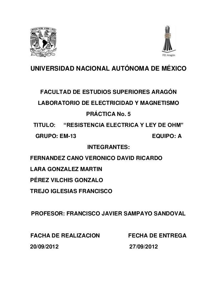 UNIVERSIDAD NACIONAL AUTÓNOMA DE MÉXICO   FACULTAD DE ESTUDIOS SUPERIORES ARAGÓN  LABORATORIO DE ELECTRICIDAD Y MAGNETISMO...