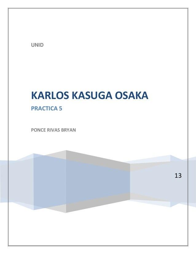 UNID  KARLOS KASUGA OSAKA PRACTICA 5 PONCE RIVAS BRYAN  13