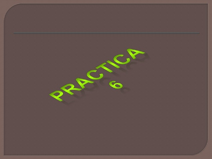 Practica6 120513122635-phpapp02