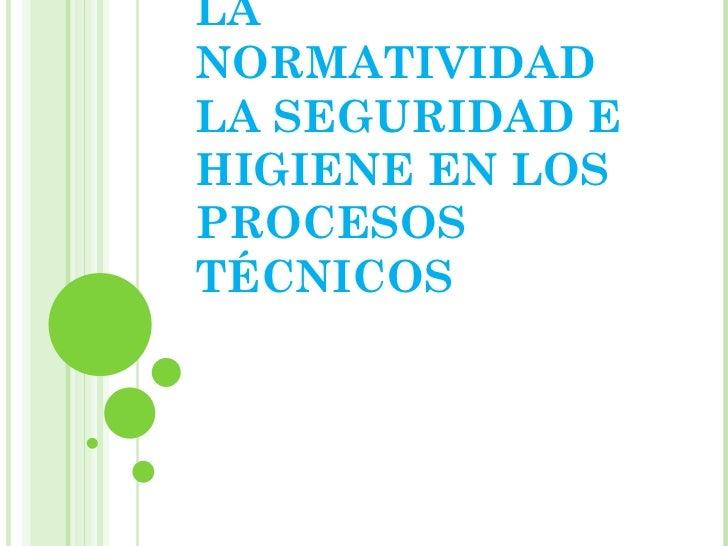 La normatividad la seguridad e higiene en los procesos técnicos