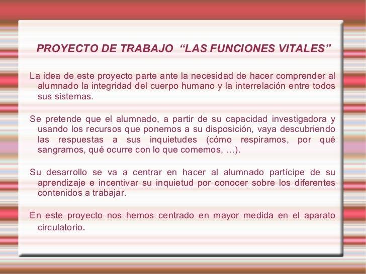 """PROYECTO DE TRABAJO  """"LAS FUNCIONES VITALES"""" <ul><li>La idea de este proyecto parte ante la necesidad de hacer comprender ..."""