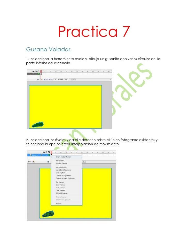 Practica 7Gusano Volador.1.- selecciona la herramienta ovalo y dibuja un gusanito con varios círculos en laparte inferior ...