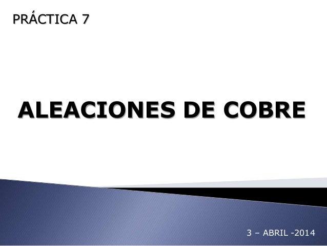 PRÁCTICA 7 ALEACIONES DE COBRE 3 – ABRIL -2014