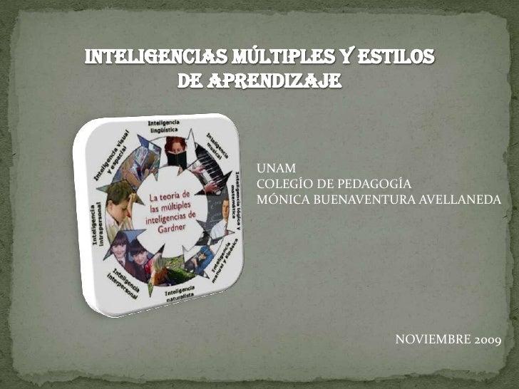 INTELIGENCIAS MÚLTIPLES Y ESTILOS DE APRENDIZAJE<br />UNAM<br />COLEGÍO DE PEDAGOGÍA<br />MÓNICA BUENAVENTURA AVELLANEDA<b...