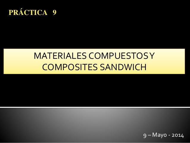 MATERIALES COMPUESTOSY COMPOSITES SANDWICH PRÁCTICA 9 9 – Mayo - 2014
