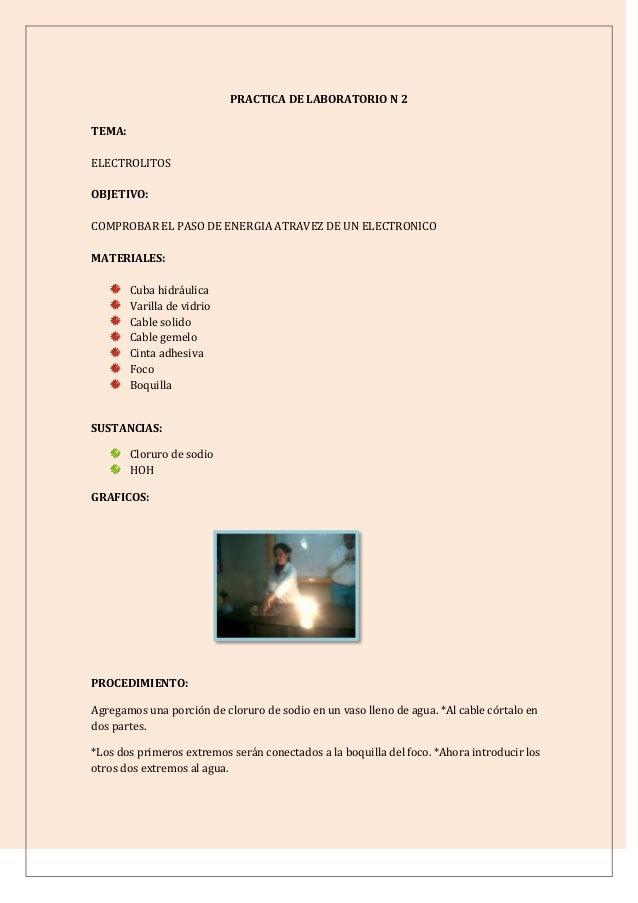 PRACTICA DE LABORATORIO N 2 TEMA: ELECTROLITOS OBJETIVO: COMPROBAR EL PASO DE ENERGIA ATRAVEZ DE UN ELECTRONICO MATERIALES...