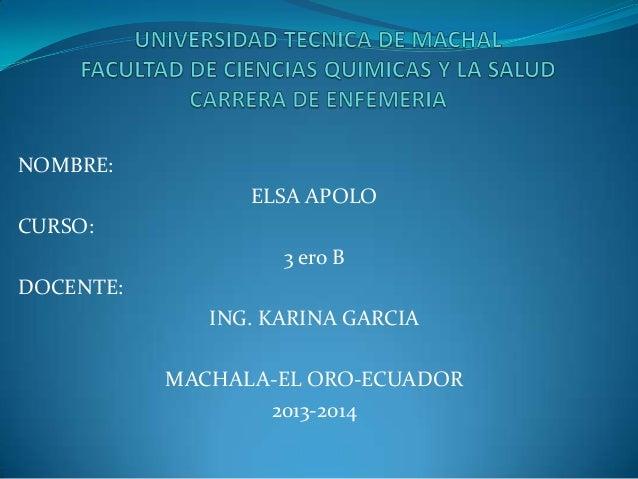 NOMBRE: ELSA APOLO CURSO: 3 ero B DOCENTE:  ING. KARINA GARCIA MACHALA-EL ORO-ECUADOR 2013-2014