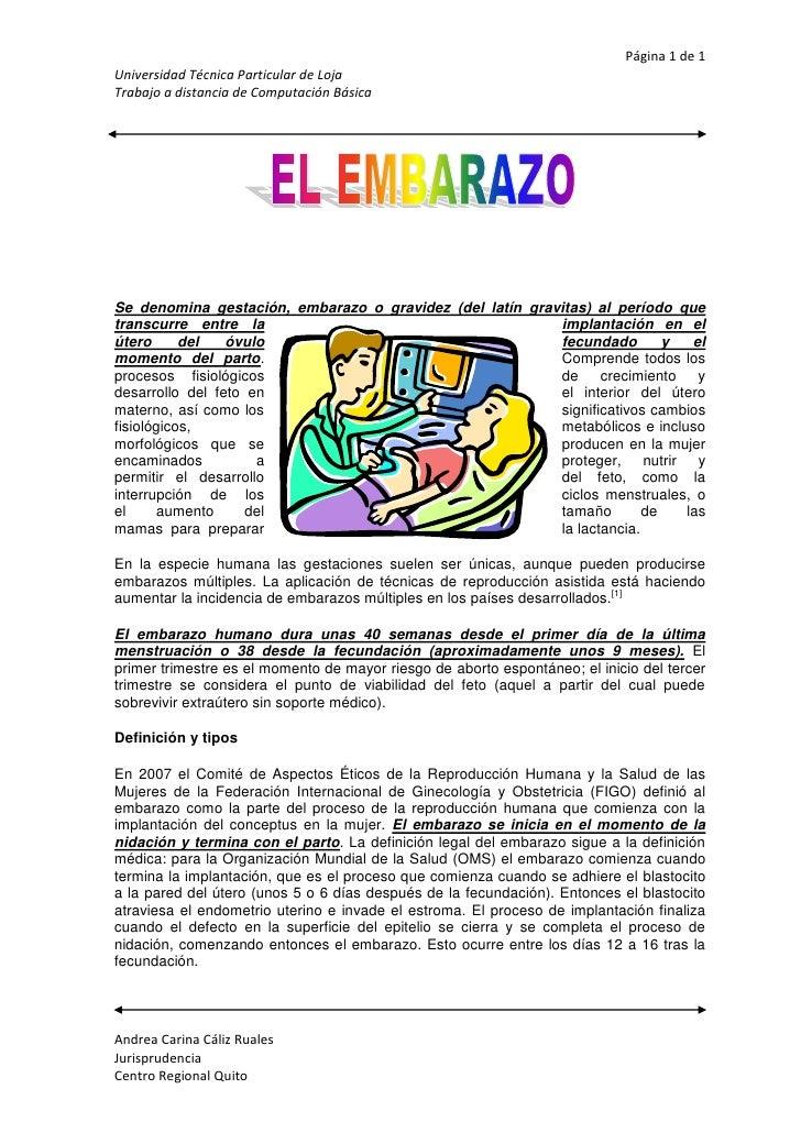 15487651607820Se denomina gestación, embarazo o gravidez (del latín gravitas) al período que transcurre entre la implantac...