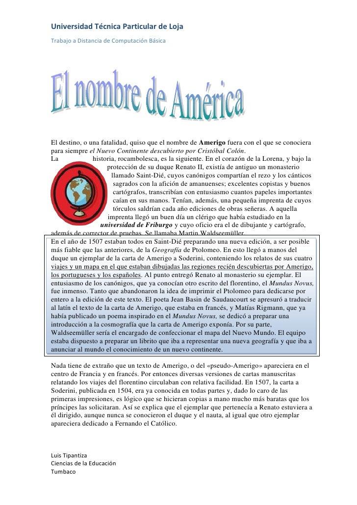 El destino, o una fatalidad, quiso que el nombre de Amerigo fuera con el que se conociera para siempre el Nuevo Continente...