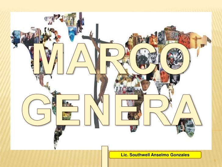1<br />MARCO GENERAL <br />Lic. Southwell Anselmo Gonzales<br />