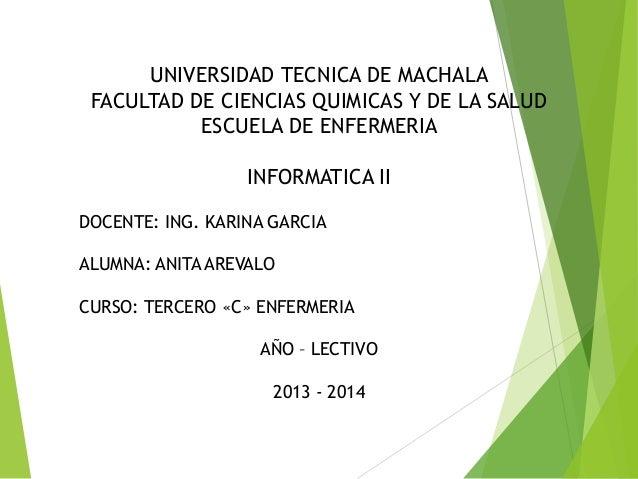 UNIVERSIDAD TECNICA DE MACHALA FACULTAD DE CIENCIAS QUIMICAS Y DE LA SALUD ESCUELA DE ENFERMERIA INFORMATICA II DOCENTE: I...