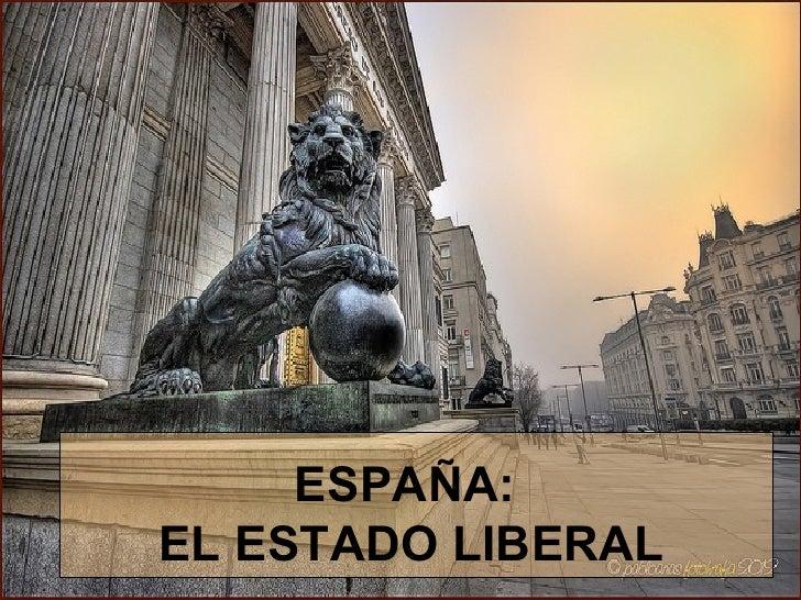 ESPAÑA:EL ESTADO LIBERAL