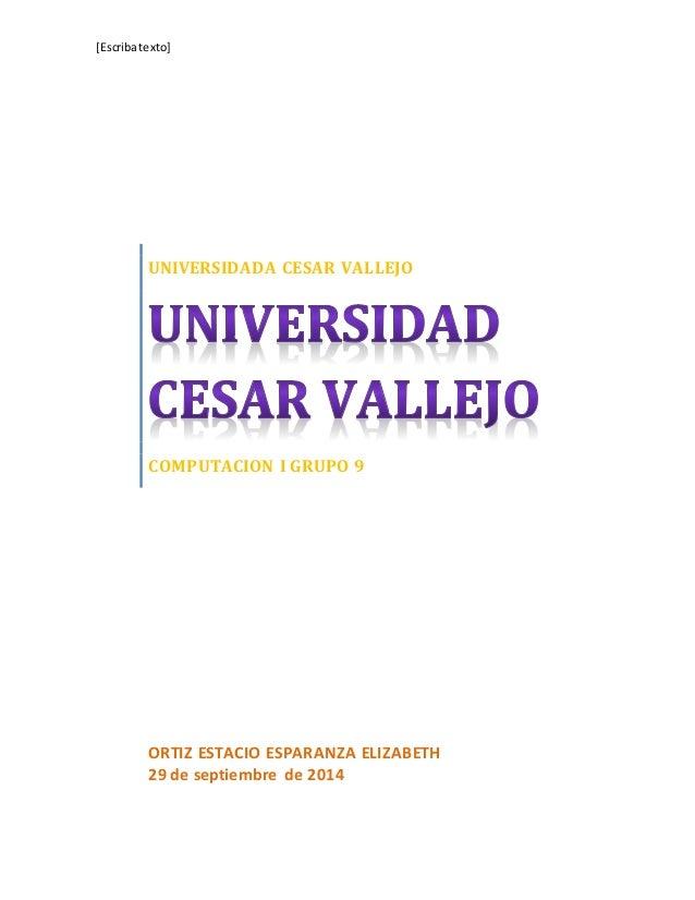 [Escriba texto]  UNIVERSIDADA CESAR VALLEJO  COMPUTACION I GRUPO 9  ORTIZ ESTACIO ESPARANZA ELIZABETH  29 de septiembre de...
