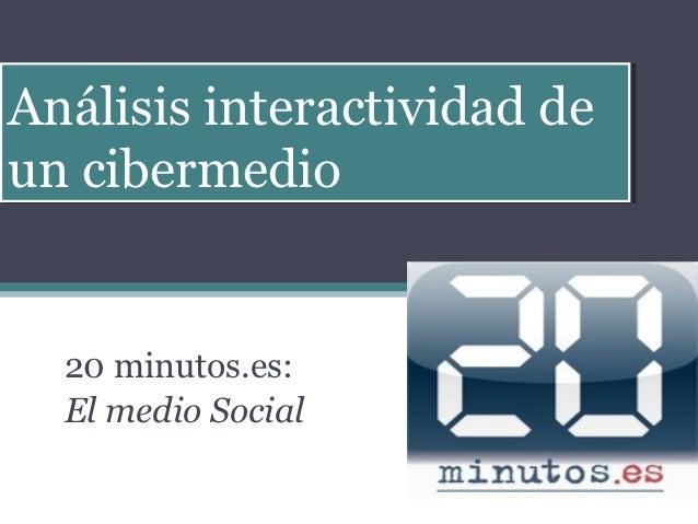 Análisis interactividad deAnálisis interactividad deun cibermedioun cibermedio  20 minutos.es:  El medio Social