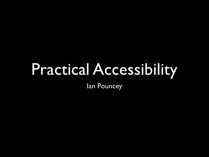 Practical Accessibility         Ian Pouncey