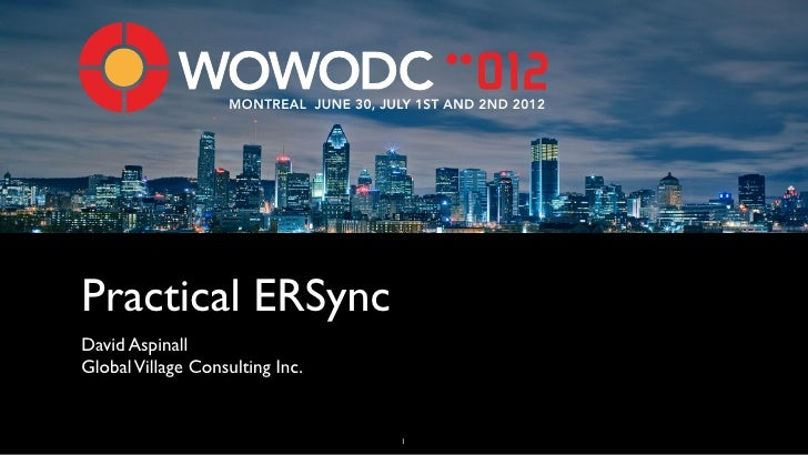 MONTREAL JUNE 30, JULY 1ST AND 2ND 2012Practical ERSyncDavid AspinallGlobal Village Consulting Inc.                       ...
