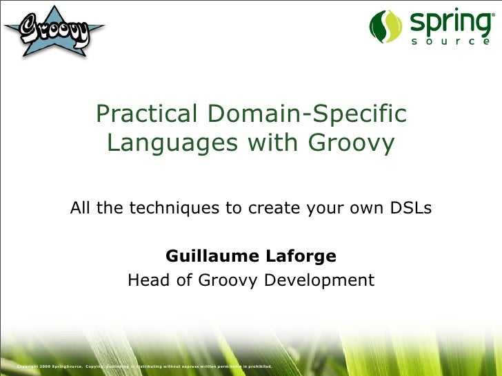 Practical Groovy Domain-Specific Languages - SpringOne Europe 2009