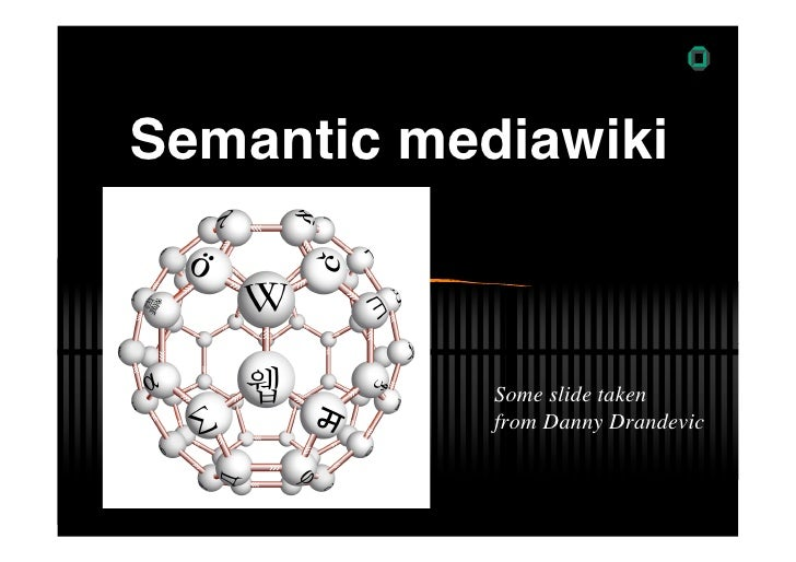 AIFB Semantic mediawiki                Some slide taken             from Danny Drandevic