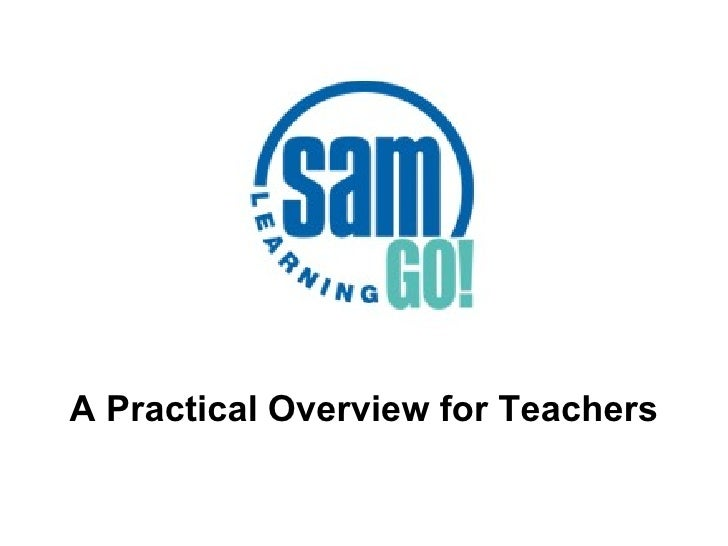 Practical  Overview For  Teachers  S A M  Learning  G O