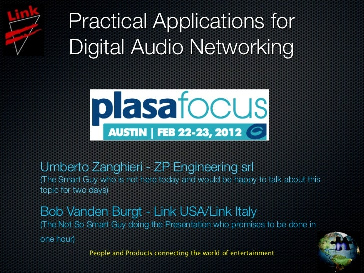 Practical Applications for       Digital Audio NetworkingUmberto Zanghieri - ZP Engineering srl(The Smart Guy who is not h...