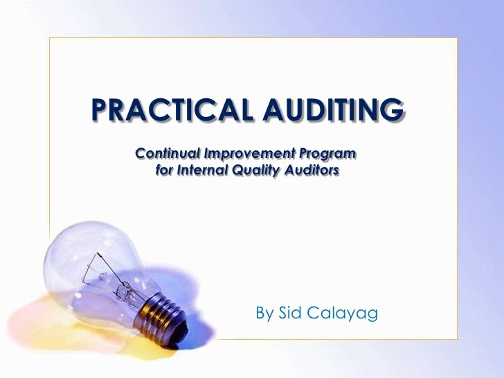 PRACTICAL AUDITING  Continual Improvement Program    for Internal Quality Auditors                  By Sid Calayag