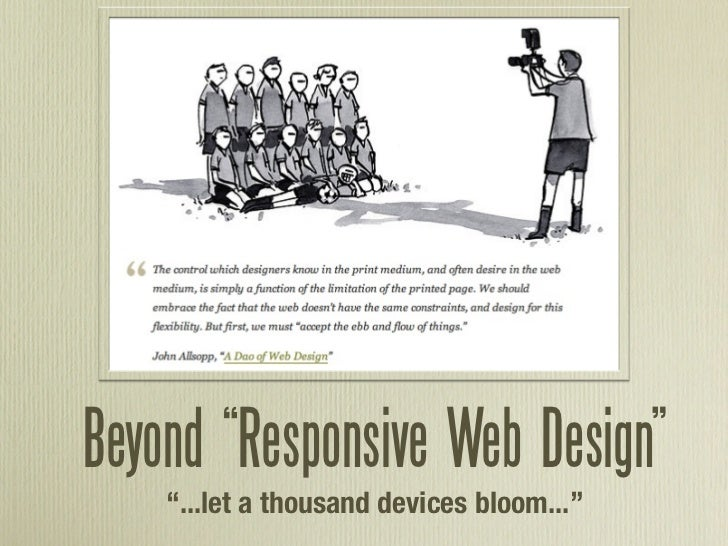 "Beyond ""Responsive Web Design""    ""...let a thousand devices bloom..."""