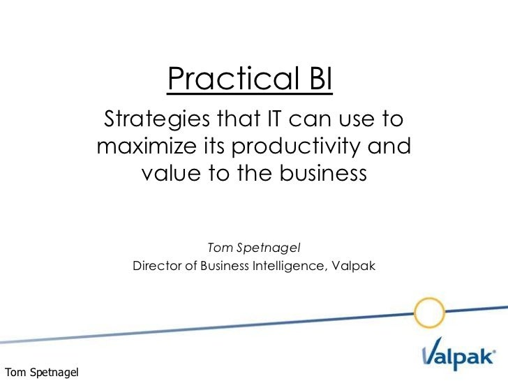 Practical BI                Strategies that IT can use to                maximize its productivity and                    ...