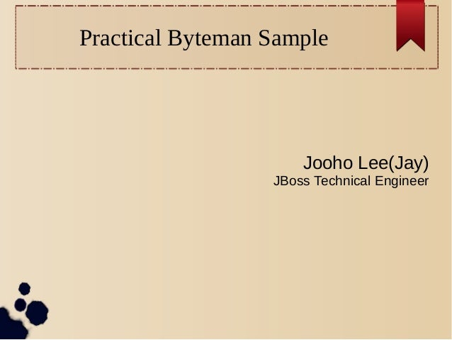 Practical Byteman Sample  Jooho Lee(Jay) JBoss Technical Engineer