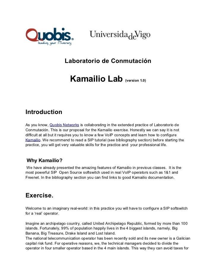 Laboratorio de Conmutación                          Kamailio Lab (version 1.0)IntroductionAs you know, Quobis Networks is ...