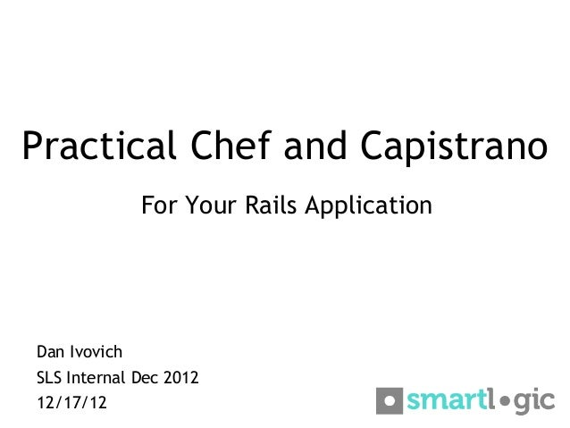 Practical Chef and Capistrano              For Your Rails ApplicationDan IvovichSLS Internal Dec 201212/17/12