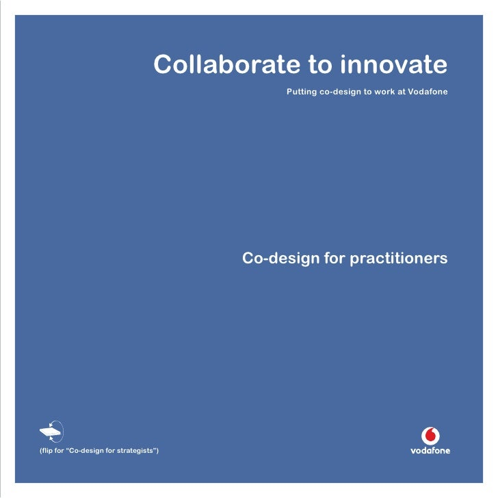 Collaborate to innovate                                                Putting co-design to work at Vodafone              ...