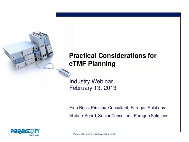 Practical Considerations foreTMF PlanningIndustry WebinarFebruary 13, 2013Fran Ross, Principal Consultant, Paragon Solutio...