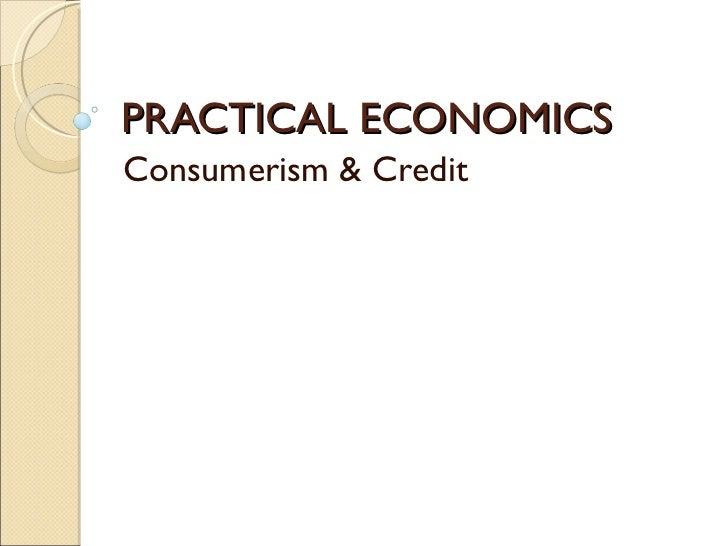 PRACTICAL ECONOMICS Consumerism & Credit