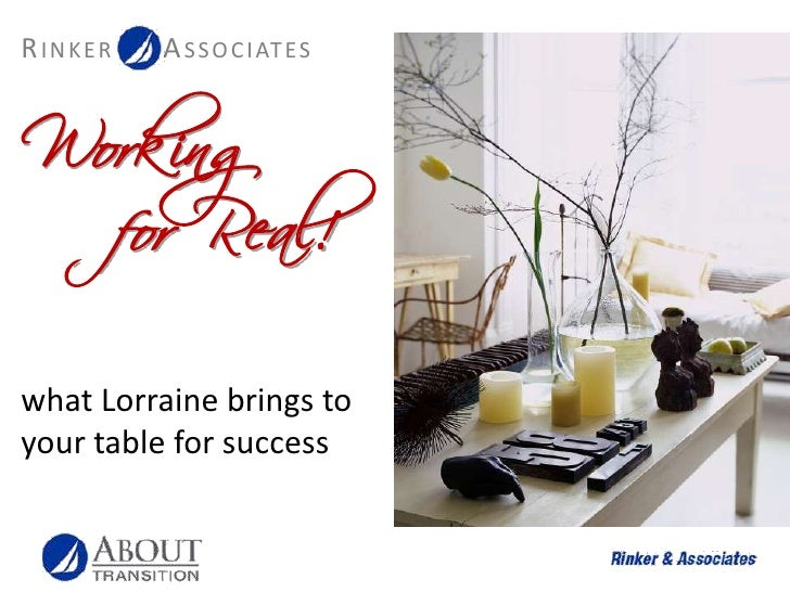 Working<br />for Real!<br />what Lorraine brings to your table for success<br />
